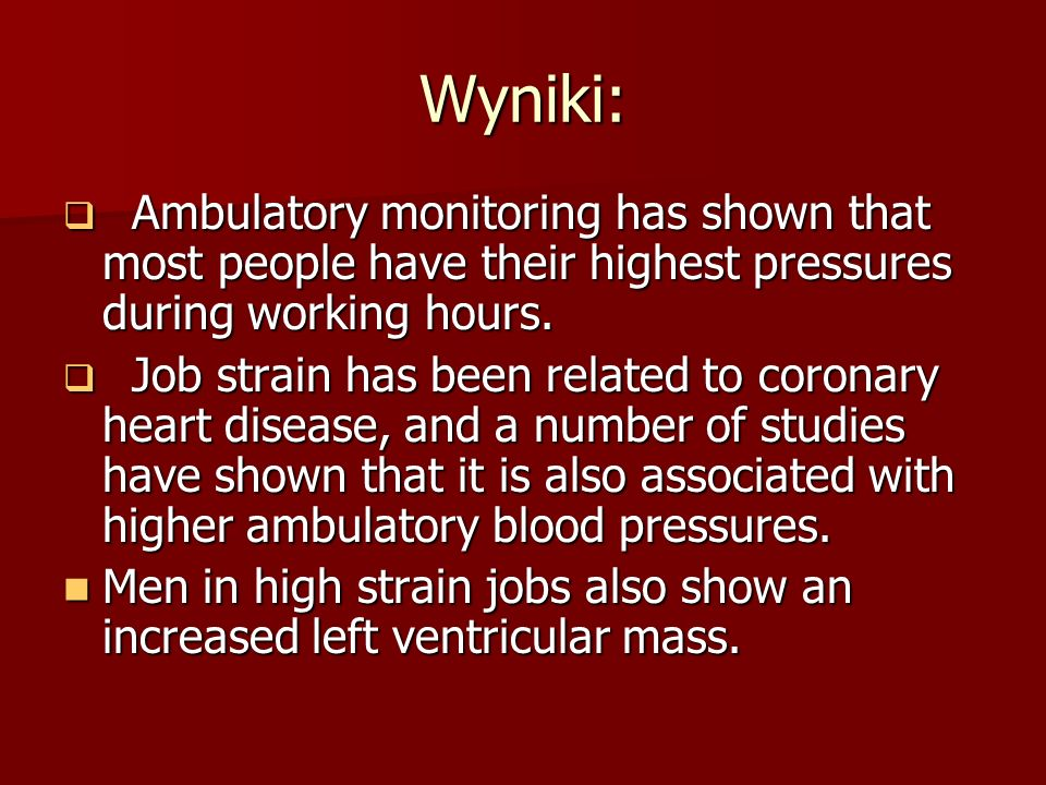 Wyniki: Ambulatory monitoring has shown that most people have their highest pressures during working hours. Ambulatory monitoring has shown that most