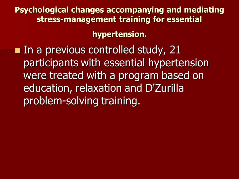 Psychological changes accompanying and mediating stress-management training for essential hypertension. In a previous controlled study, 21 participant