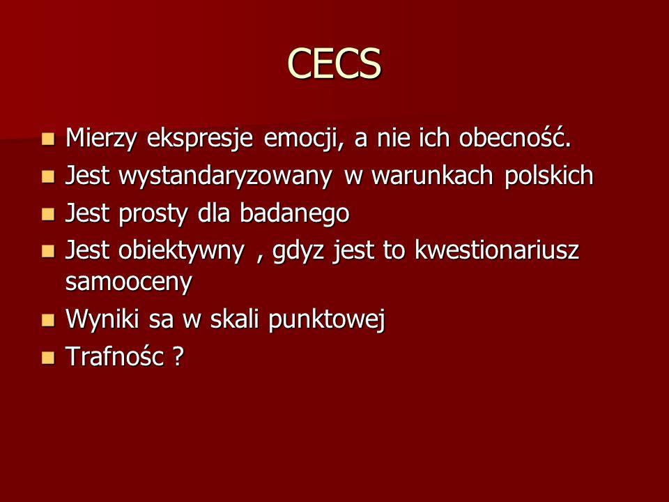 CECS Mierzy ekspresje emocji, a nie ich obecność. Mierzy ekspresje emocji, a nie ich obecność. Jest wystandaryzowany w warunkach polskich Jest wystand