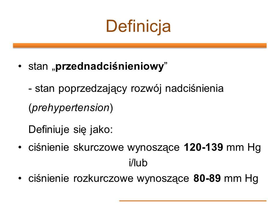 Definicja stan przednadciśnieniowy - stan poprzedzający rozwój nadciśnienia (prehypertension) Definiuje się jako: ciśnienie skurczowe wynoszące 120-13