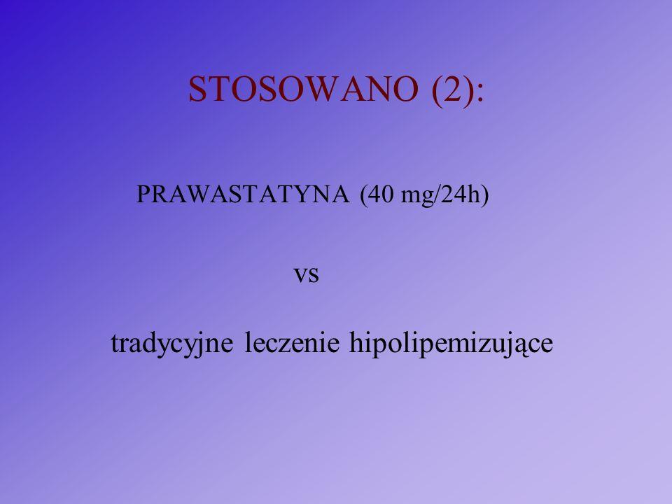 STOSOWANO (2): PRAWASTATYNA (40 mg/24h) vs tradycyjne leczenie hipolipemizujące