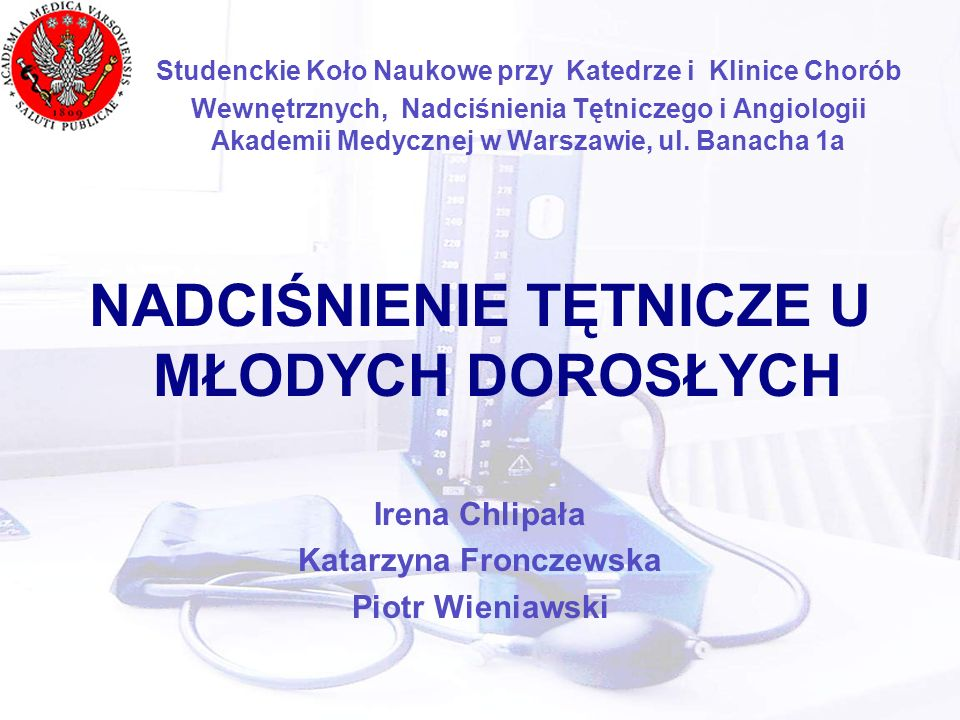 WSTĘP Nadciśnienie tętnicze u młodych dorosłych stanowi istotny problem medyczny Nadal jest mało danych epidemiologicznych dotyczących tej grupy chorych