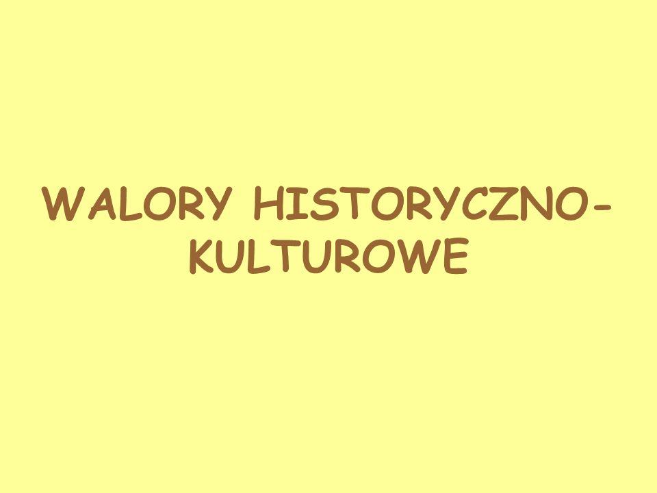 WALORY HISTORYCZNO- KULTUROWE