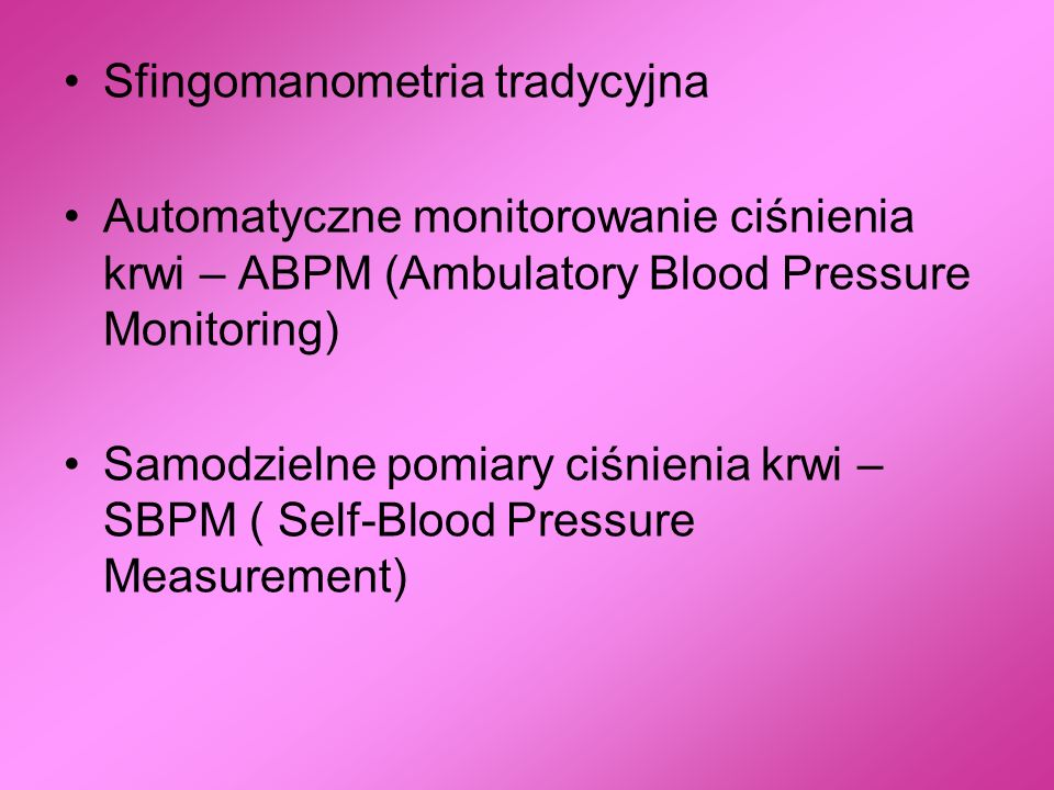 Sfingomanometria tradycyjna Automatyczne monitorowanie ciśnienia krwi – ABPM (Ambulatory Blood Pressure Monitoring) Samodzielne pomiary ciśnienia krwi
