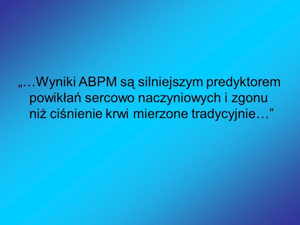…Wyniki ABPM są silniejszym predyktorem powikłań sercowo naczyniowych i zgonu niż ciśnienie krwi mierzone tradycyjnie…
