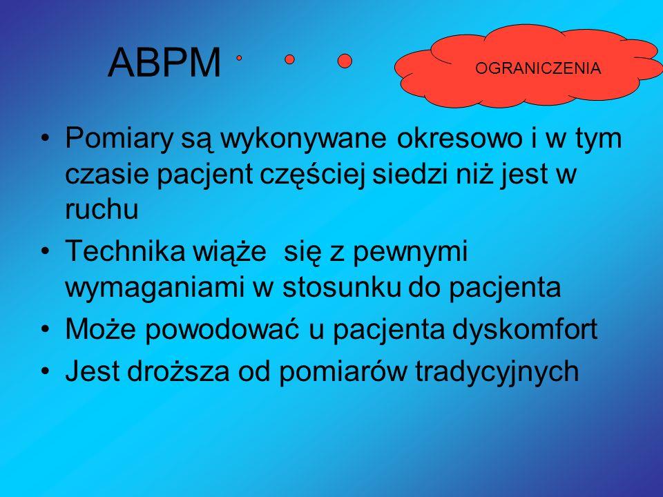 ABPM Pomiary są wykonywane okresowo i w tym czasie pacjent częściej siedzi niż jest w ruchu Technika wiąże się z pewnymi wymaganiami w stosunku do pac