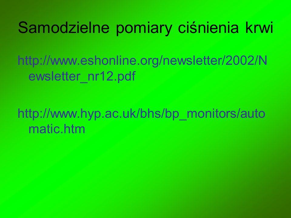 Samodzielne pomiary ciśnienia krwi http://www.eshonline.org/newsletter/2002/N ewsletter_nr12.pdf http://www.hyp.ac.uk/bhs/bp_monitors/auto matic.htm
