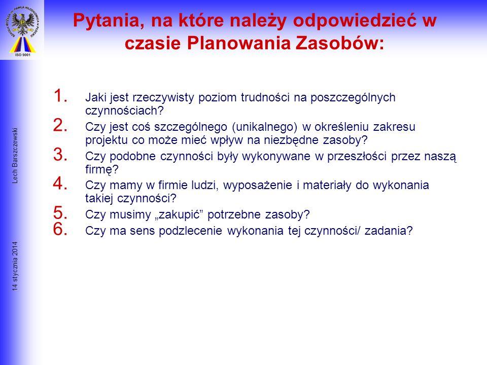 14 stycznia 2014 Lech Barszczewski Planowanie Zasobów Polega głównie na określeniu fizycznych zasobów takich jak: Ludzie Narzędzia i maszyny Materiały