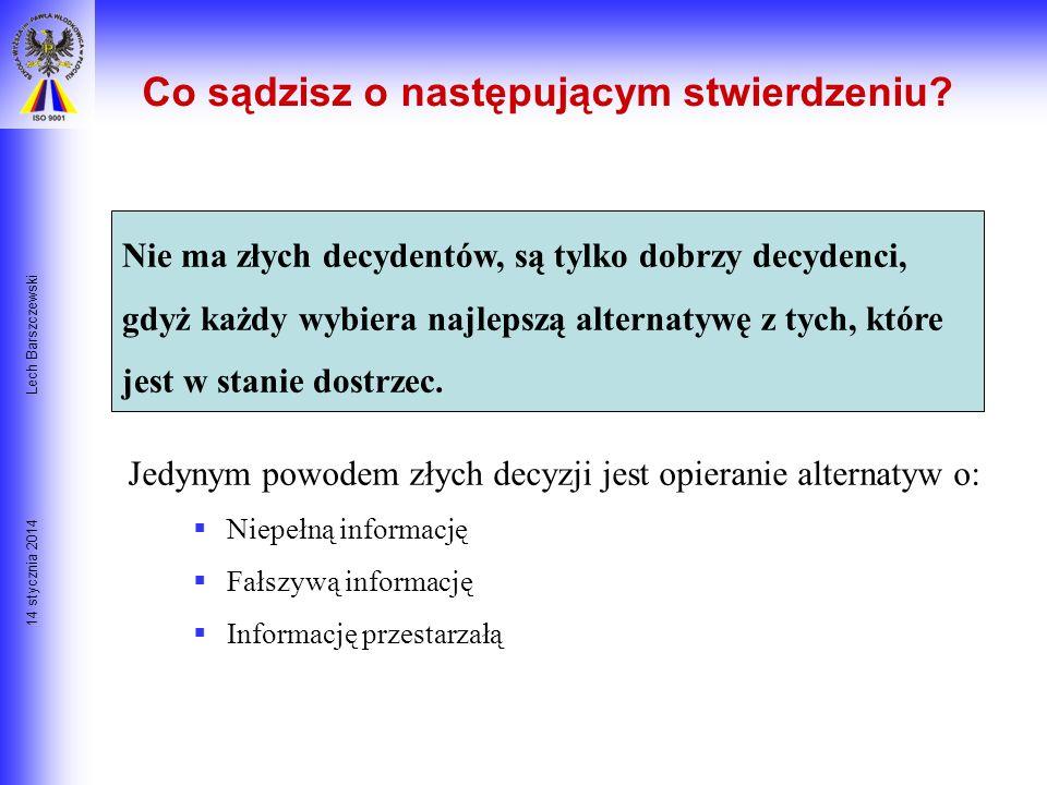 14 stycznia 2014 Lech Barszczewski Podejmowanie decyzji Dane Narzędzia Zarządzania jak n.p. Projekt Management- MS Project Informacja Decyzja Alternat