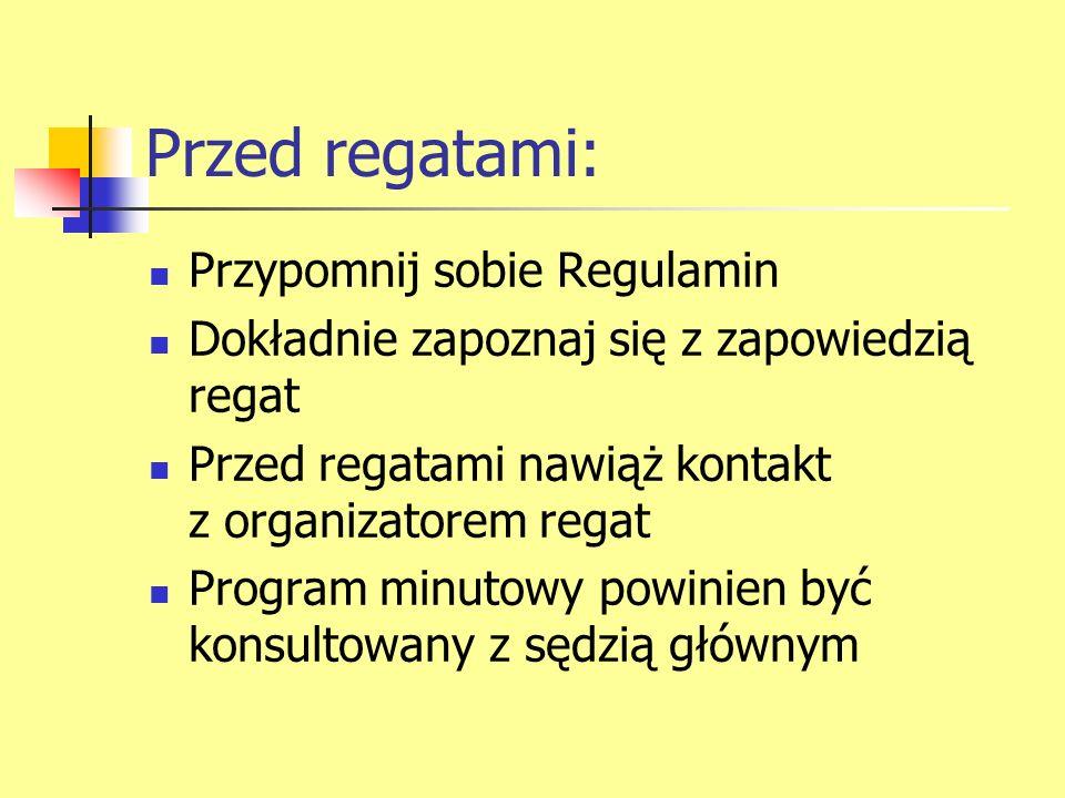 Przed regatami: Przypomnij sobie Regulamin Dokładnie zapoznaj się z zapowiedzią regat Przed regatami nawiąż kontakt z organizatorem regat Program minu