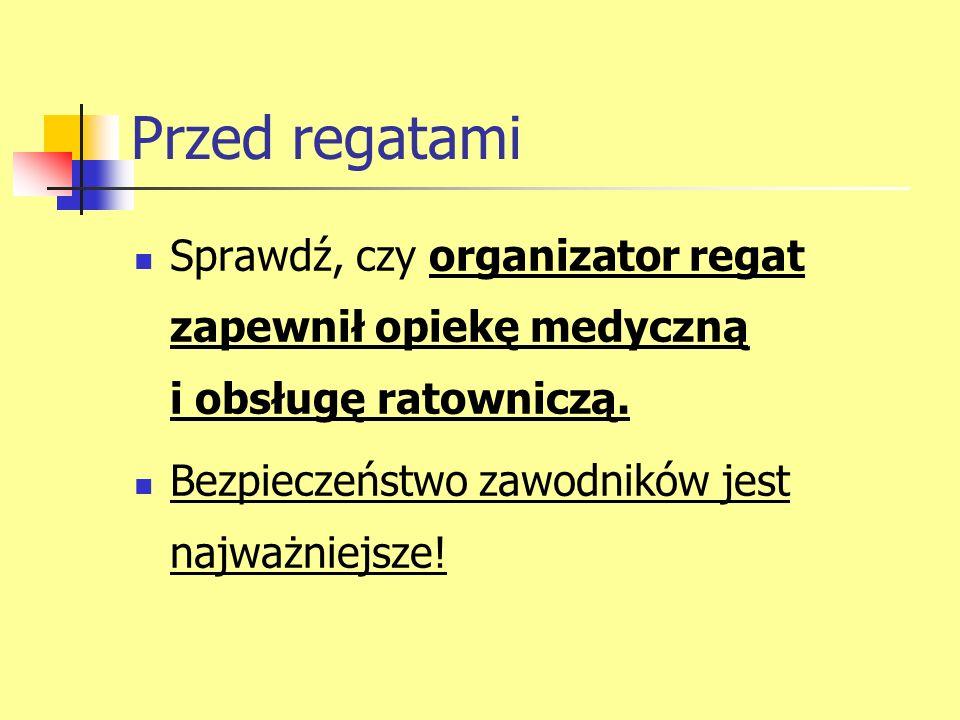 Przed regatami: Dokładnie zapoznaj się z wydrukowanym programem regat (masz możliwość wyłowienia nieścisłości i błędów).