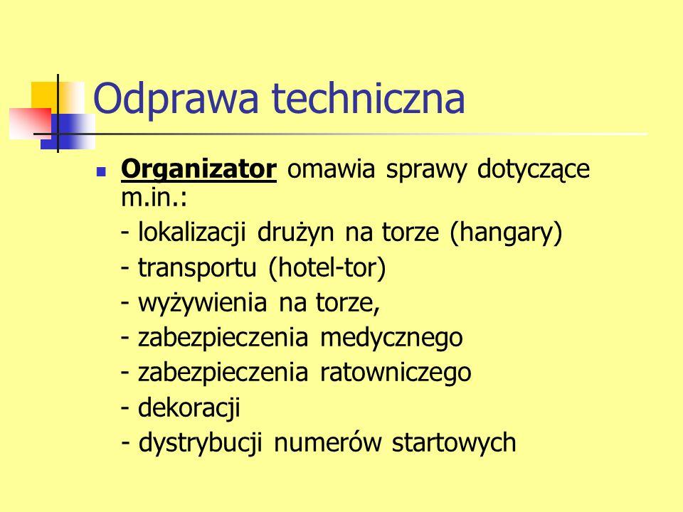 Odprawa techniczna Organizator omawia sprawy dotyczące m.in.: - lokalizacji drużyn na torze (hangary) - transportu (hotel-tor) - wyżywienia na torze,