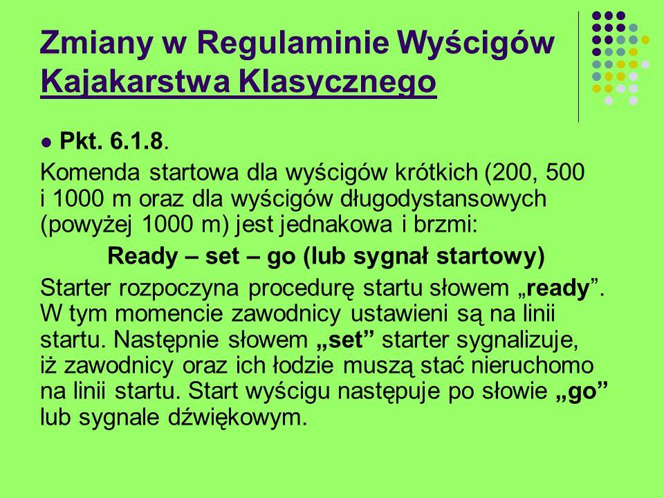 Zmiany w Regulaminie Wyścigów Kajakarstwa Klasycznego Pkt. 6.1.8. Komenda startowa dla wyścigów krótkich (200, 500 i 1000 m oraz dla wyścigów długodys