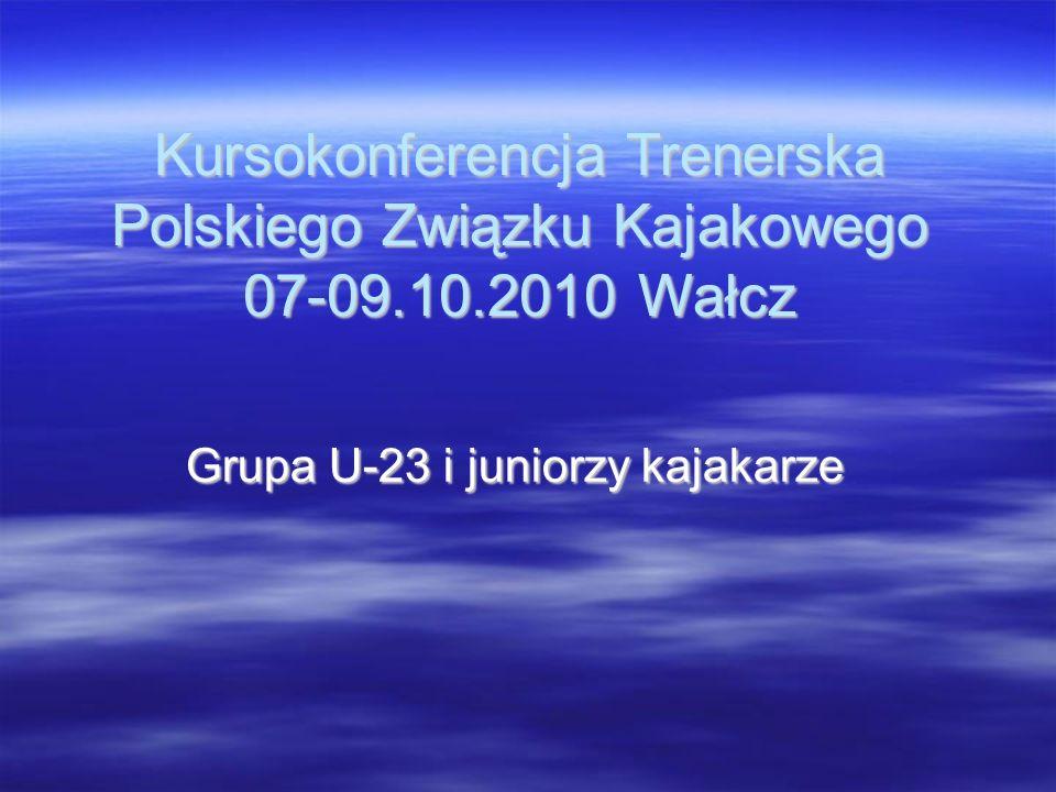 Kursokonferencja Trenerska Polskiego Związku Kajakowego 07-09.10.2010 Wałcz Grupa U-23 i juniorzy kajakarze