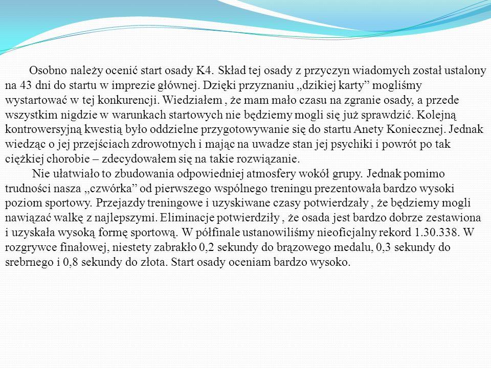 Osobno należy ocenić start osady K4. Skład tej osady z przyczyn wiadomych został ustalony na 43 dni do startu w imprezie głównej. Dzięki przyznaniu dz