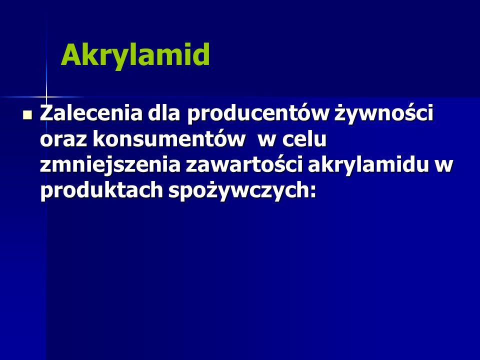 Akrylamid Zalecenia dla producentów żywności oraz konsumentów w celu zmniejszenia zawartości akrylamidu w produktach spożywczych: Zalecenia dla produc