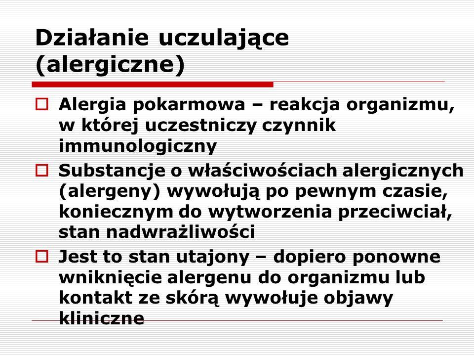 Działanie uczulające (alergiczne) Alergia pokarmowa – reakcja organizmu, w której uczestniczy czynnik immunologiczny Substancje o właściwościach alerg
