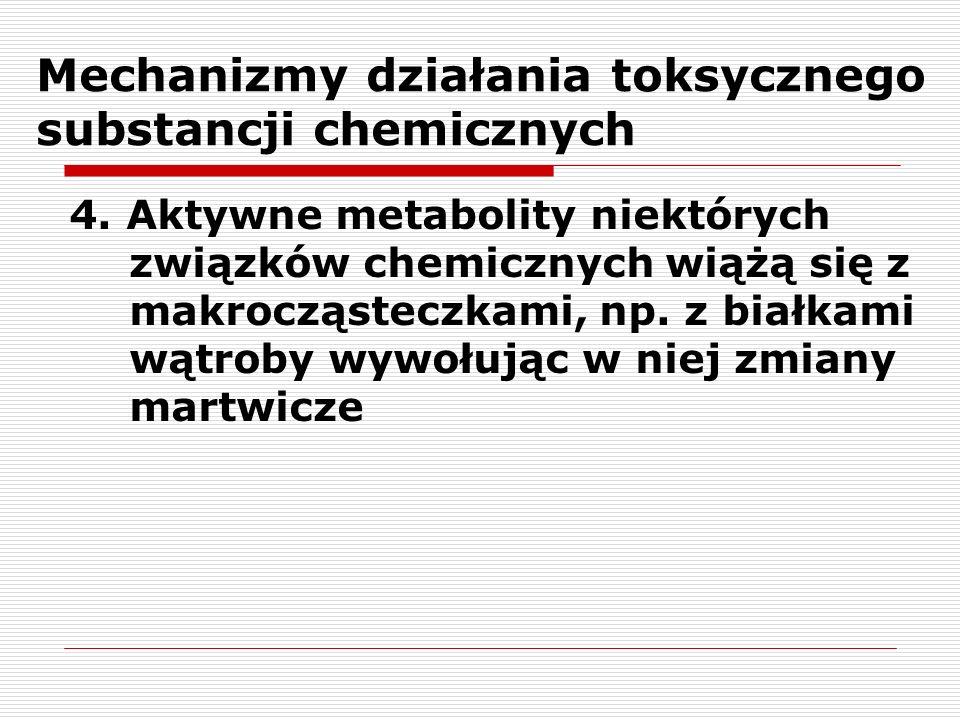 Mechanizmy działania toksycznego substancji chemicznych 4. Aktywne metabolity niektórych związków chemicznych wiążą się z makrocząsteczkami, np. z bia