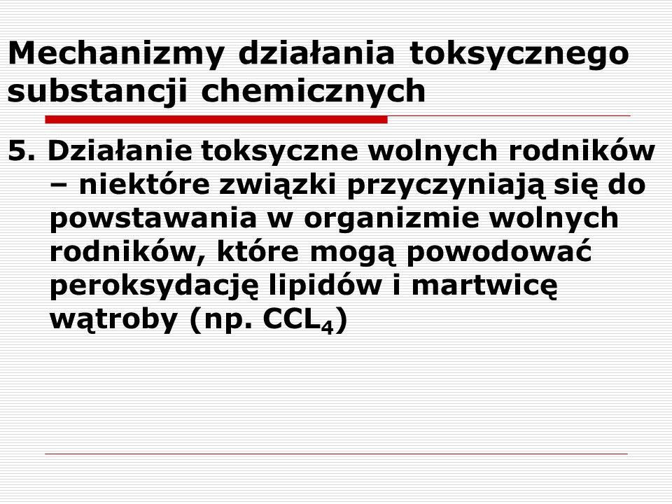 Mechanizmy działania toksycznego substancji chemicznych 5. Działanie toksyczne wolnych rodników – niektóre związki przyczyniają się do powstawania w o