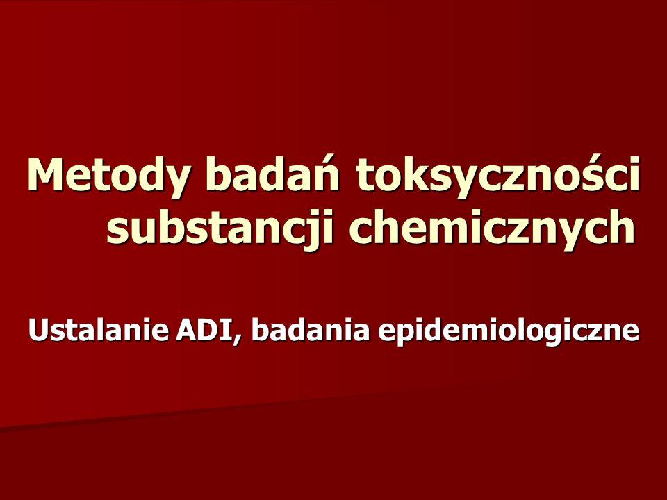 Metody badań toksyczności substancji chemicznych Ustalanie ADI, badania epidemiologiczne