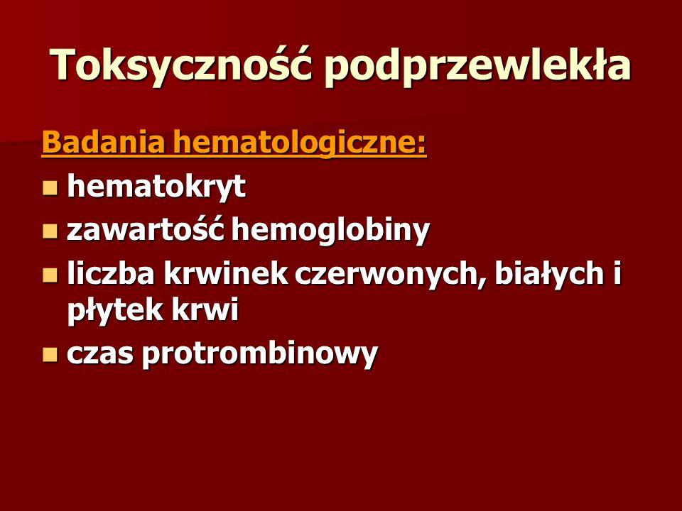Toksyczność podprzewlekła Badania hematologiczne: hematokryt hematokryt zawartość hemoglobiny zawartość hemoglobiny liczba krwinek czerwonych, białych
