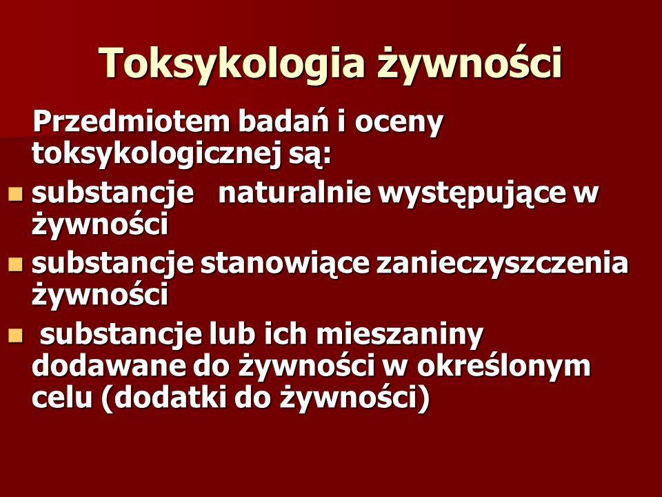 Toksykologia żywności Przedmiotem badań i oceny toksykologicznej są: Przedmiotem badań i oceny toksykologicznej są: substancje naturalnie występujące