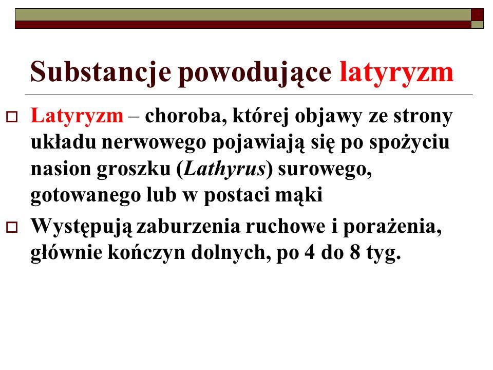 Substancje powodujące latyryzm Latyryzm – choroba, której objawy ze strony układu nerwowego pojawiają się po spożyciu nasion groszku (Lathyrus) surowe