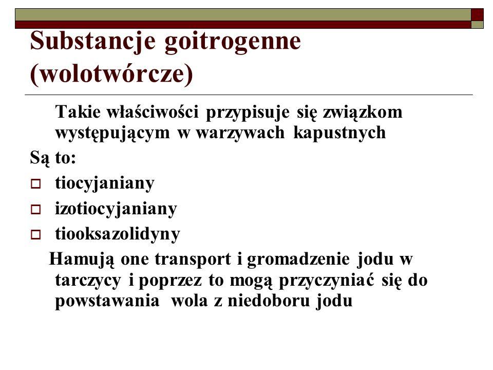 Substancje goitrogenne (wolotwórcze) Takie właściwości przypisuje się związkom występującym w warzywach kapustnych Są to: tiocyjaniany izotiocyjaniany