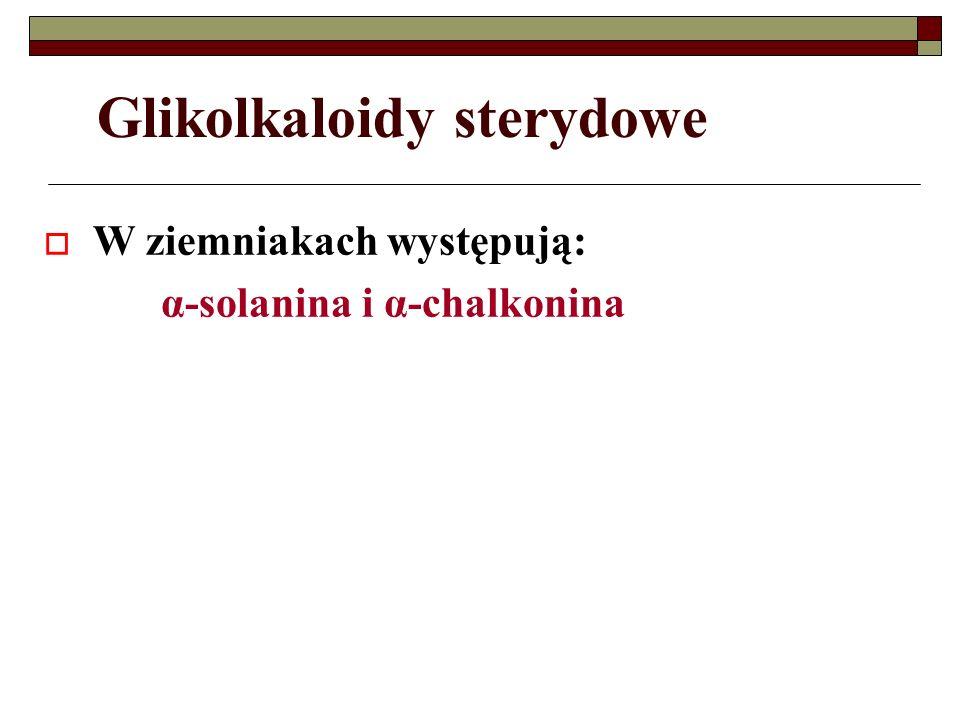 Glikolkaloidy sterydowe W ziemniakach występują: α-solanina i α-chalkonina