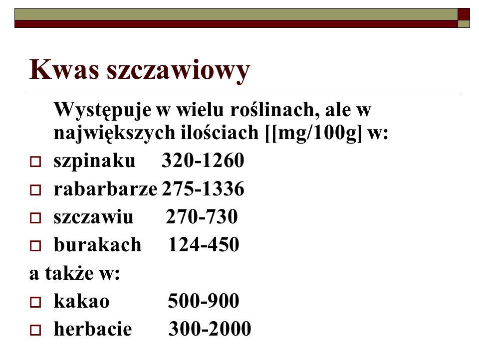 Kwas szczawiowy Występuje w wielu roślinach, ale w największych ilościach [[mg/100g] w: szpinaku 320-1260 rabarbarze 275-1336 szczawiu 270-730 burakac
