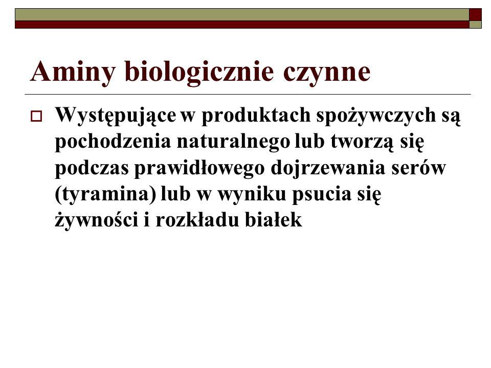 Aminy biologicznie czynne Występujące w produktach spożywczych są pochodzenia naturalnego lub tworzą się podczas prawidłowego dojrzewania serów (tyram