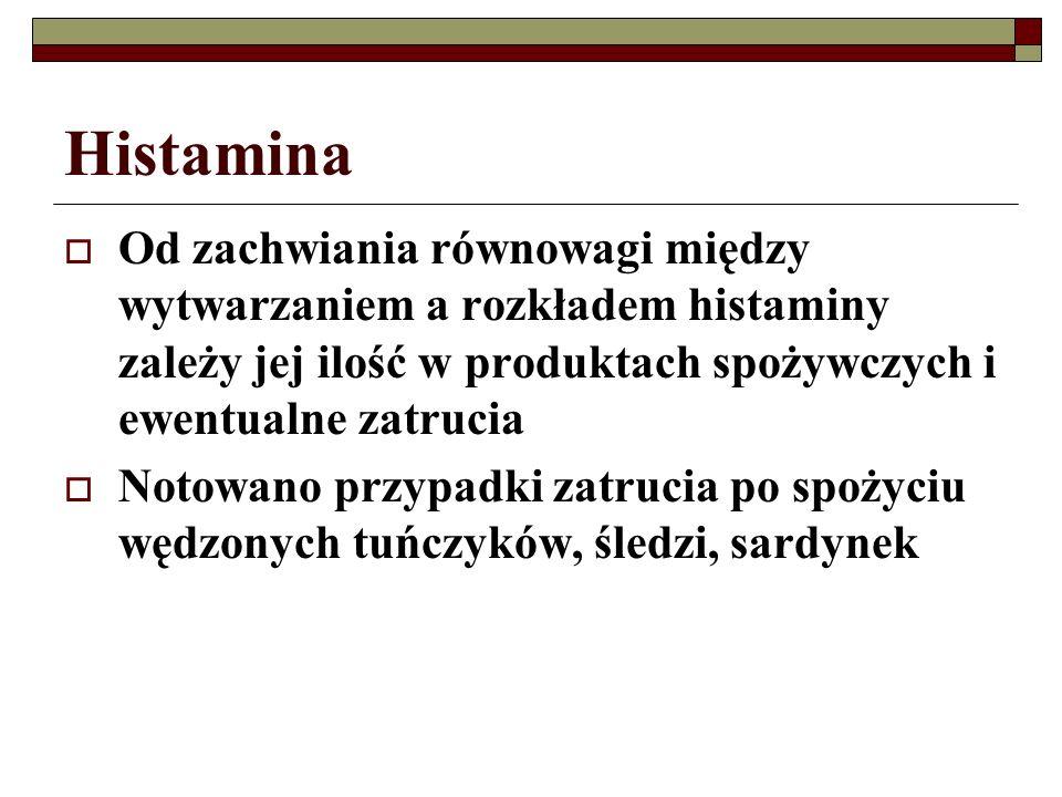 Histamina Od zachwiania równowagi między wytwarzaniem a rozkładem histaminy zależy jej ilość w produktach spożywczych i ewentualne zatrucia Notowano p