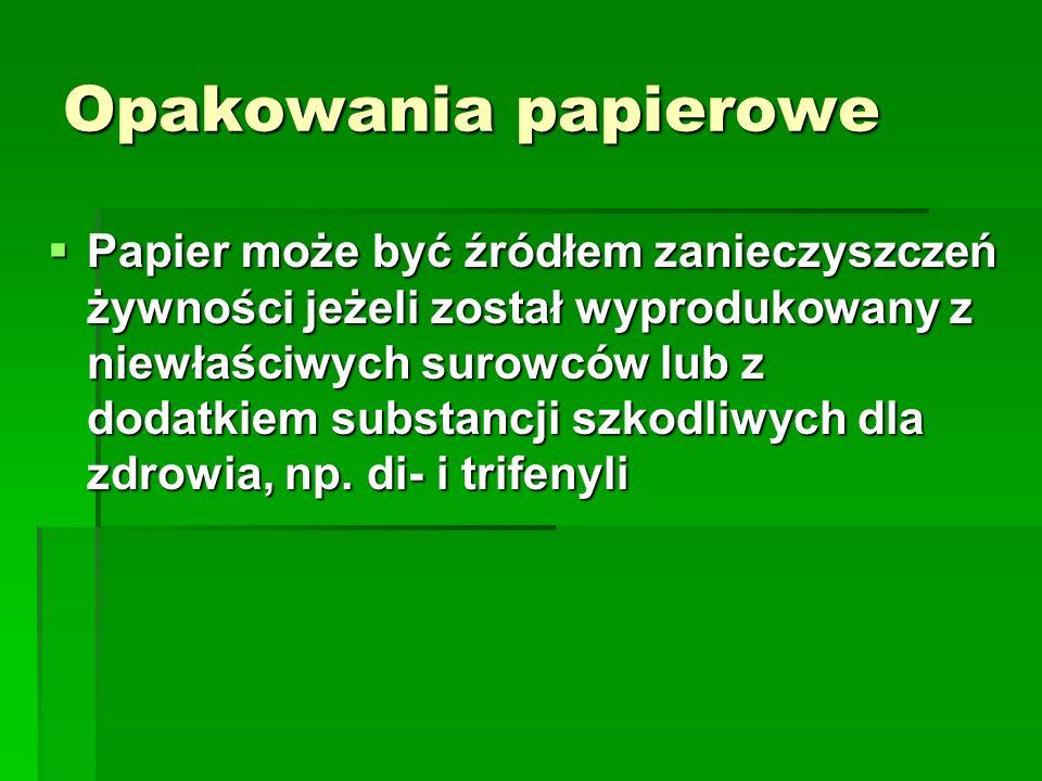 Opakowania papierowe Papier może być źródłem zanieczyszczeń żywności jeżeli został wyprodukowany z niewłaściwych surowców lub z dodatkiem substancji s
