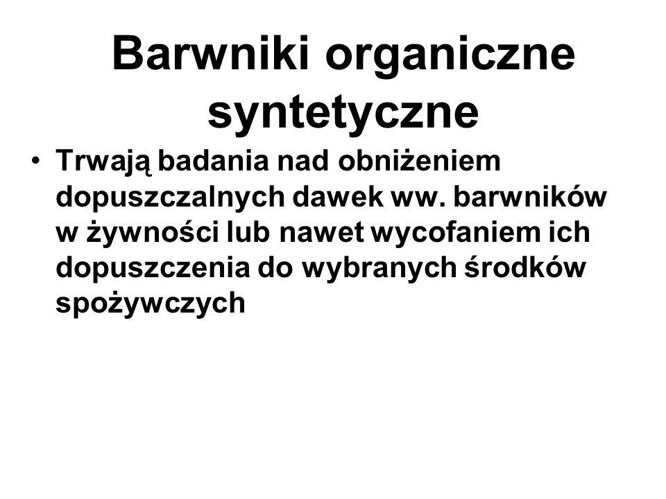 Barwniki organiczne syntetyczne Trwają badania nad obniżeniem dopuszczalnych dawek ww.