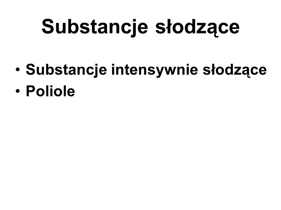 Substancje słodzące Substancje intensywnie słodzące Poliole