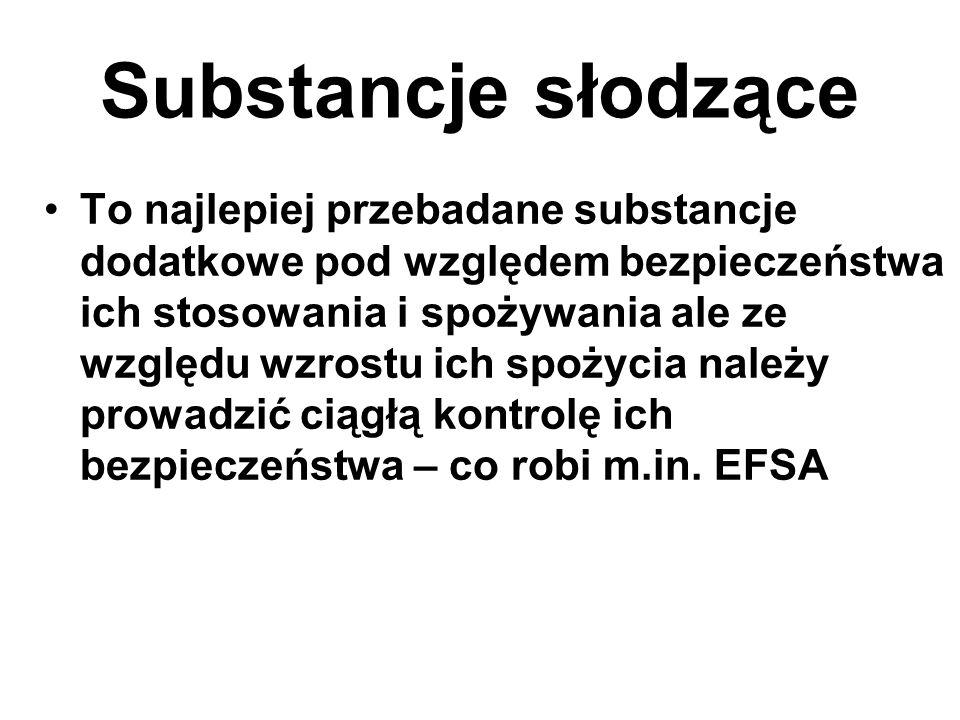 Substancje słodzące To najlepiej przebadane substancje dodatkowe pod względem bezpieczeństwa ich stosowania i spożywania ale ze względu wzrostu ich spożycia należy prowadzić ciągłą kontrolę ich bezpieczeństwa – co robi m.in.