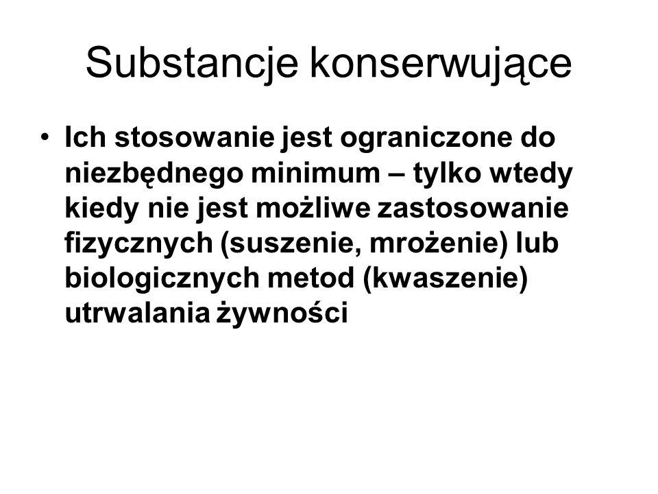 Substancje konserwujące Ich stosowanie jest ograniczone do niezbędnego minimum – tylko wtedy kiedy nie jest możliwe zastosowanie fizycznych (suszenie, mrożenie) lub biologicznych metod (kwaszenie) utrwalania żywności