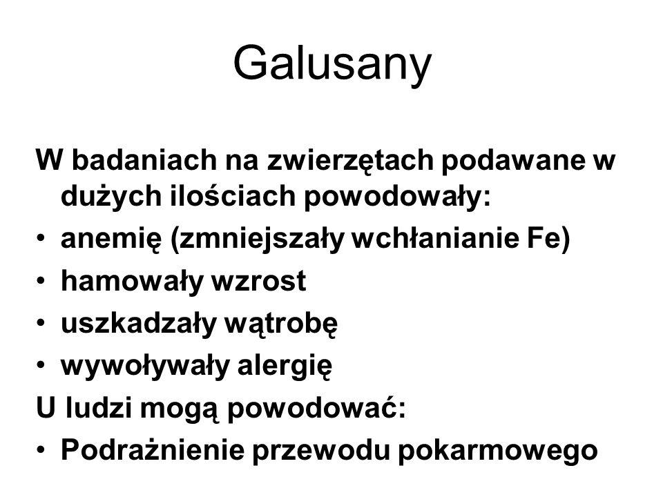 Galusany W badaniach na zwierzętach podawane w dużych ilościach powodowały: anemię (zmniejszały wchłanianie Fe) hamowały wzrost uszkadzały wątrobę wywoływały alergię U ludzi mogą powodować: Podrażnienie przewodu pokarmowego