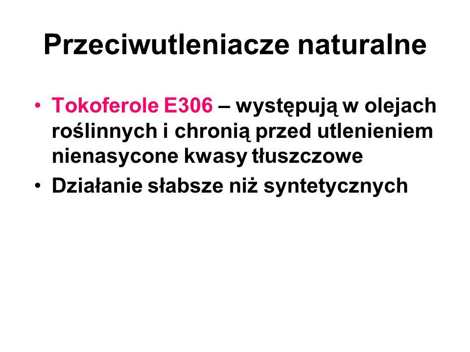 Przeciwutleniacze naturalne Tokoferole E306 – występują w olejach roślinnych i chronią przed utlenieniem nienasycone kwasy tłuszczowe Działanie słabsz