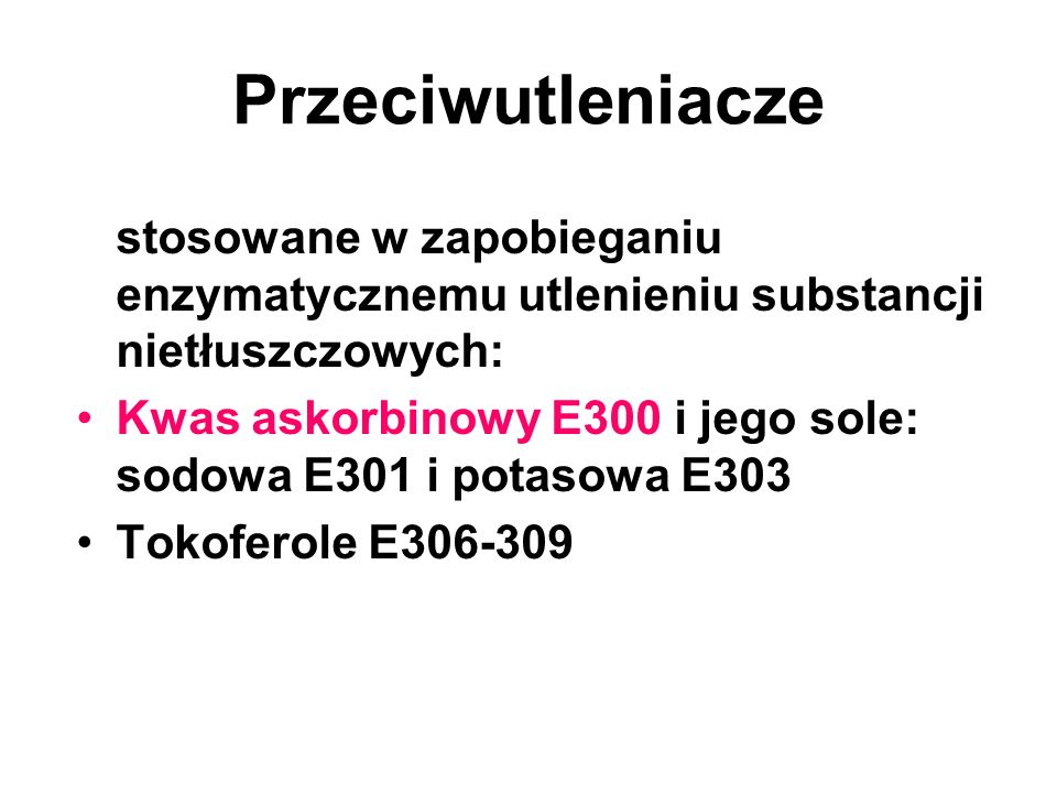 Przeciwutleniacze stosowane w zapobieganiu enzymatycznemu utlenieniu substancji nietłuszczowych: Kwas askorbinowy E300 i jego sole: sodowa E301 i pota