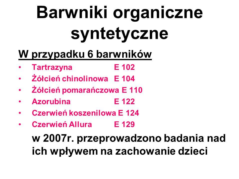 Barwniki organiczne syntetyczne W przypadku 6 barwników Tartrazyna E 102 Żółcień chinolinowa E 104 Żółcień pomarańczowa E 110 Azorubina E 122 Czerwień