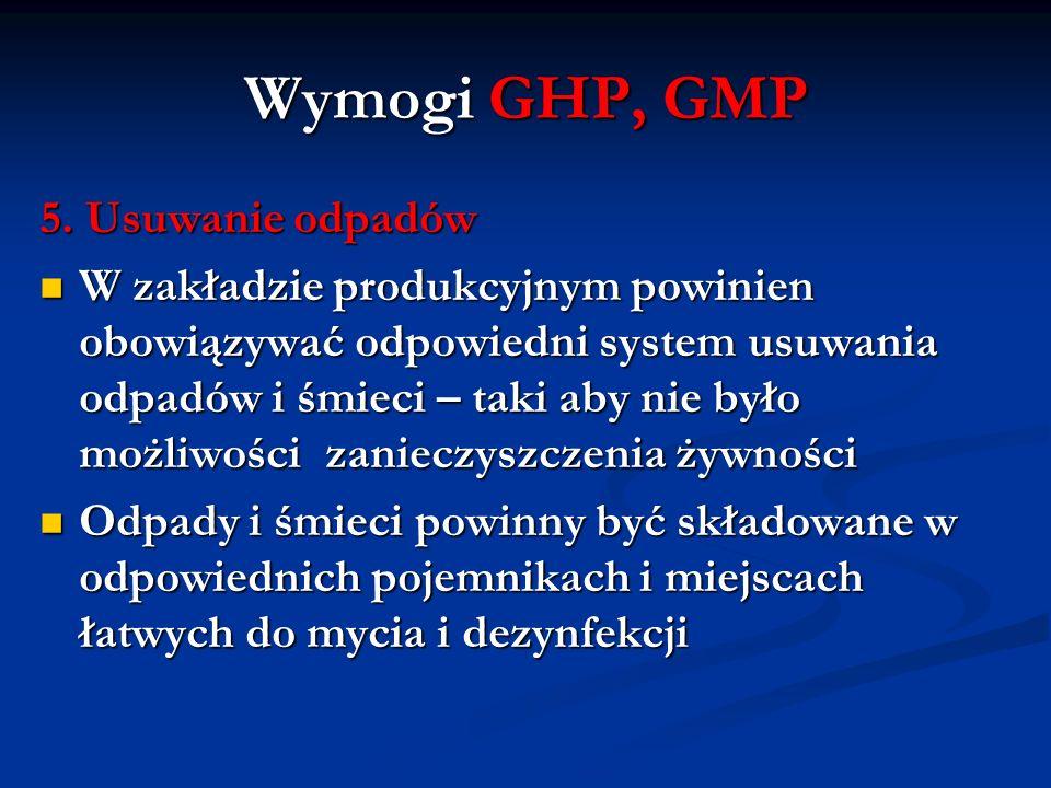 Wymogi GHP, GMP 5. Usuwanie odpadów W zakładzie produkcyjnym powinien obowiązywać odpowiedni system usuwania odpadów i śmieci – taki aby nie było możl