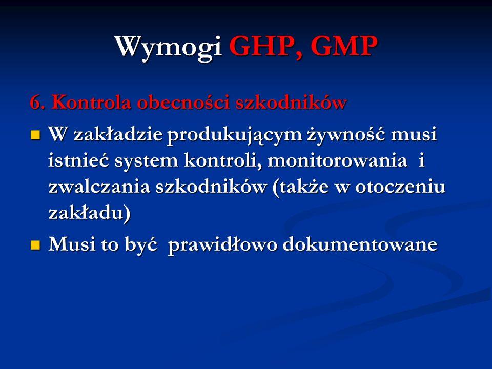 Wymogi GHP, GMP 6. Kontrola obecności szkodników W zakładzie produkującym żywność musi istnieć system kontroli, monitorowania i zwalczania szkodników