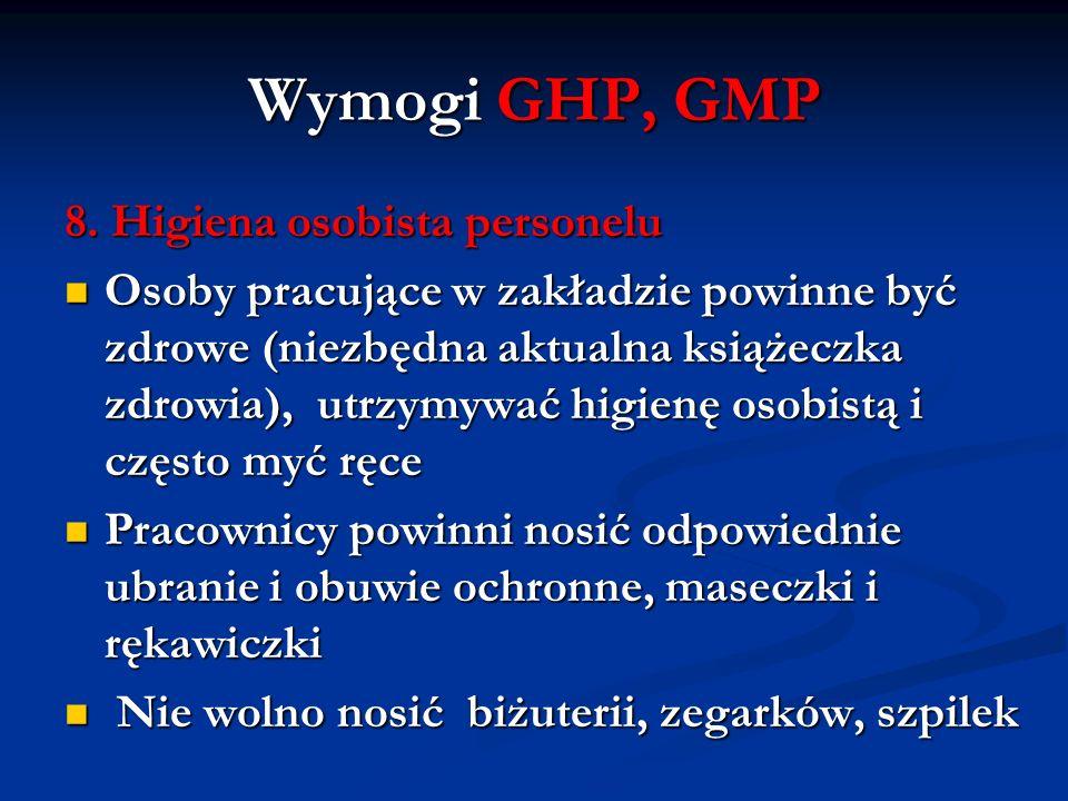 Wymogi GHP, GMP 8. Higiena osobista personelu Osoby pracujące w zakładzie powinne być zdrowe (niezbędna aktualna książeczka zdrowia), utrzymywać higie