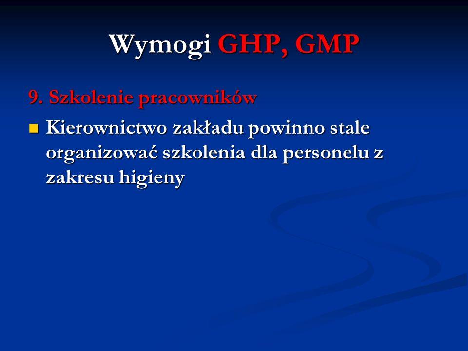 Wymogi GHP, GMP 9. Szkolenie pracowników Kierownictwo zakładu powinno stale organizować szkolenia dla personelu z zakresu higieny Kierownictwo zakładu