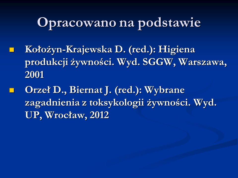 Opracowano na podstawie Kołożyn-Krajewska D. (red.): Higiena produkcji żywności. Wyd. SGGW, Warszawa, 2001 Kołożyn-Krajewska D. (red.): Higiena produk