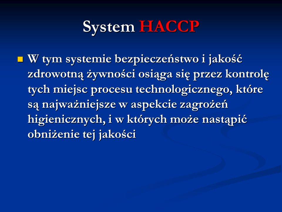 System HACCP W tym systemie bezpieczeństwo i jakość zdrowotną żywności osiąga się przez kontrolę tych miejsc procesu technologicznego, które są najważ