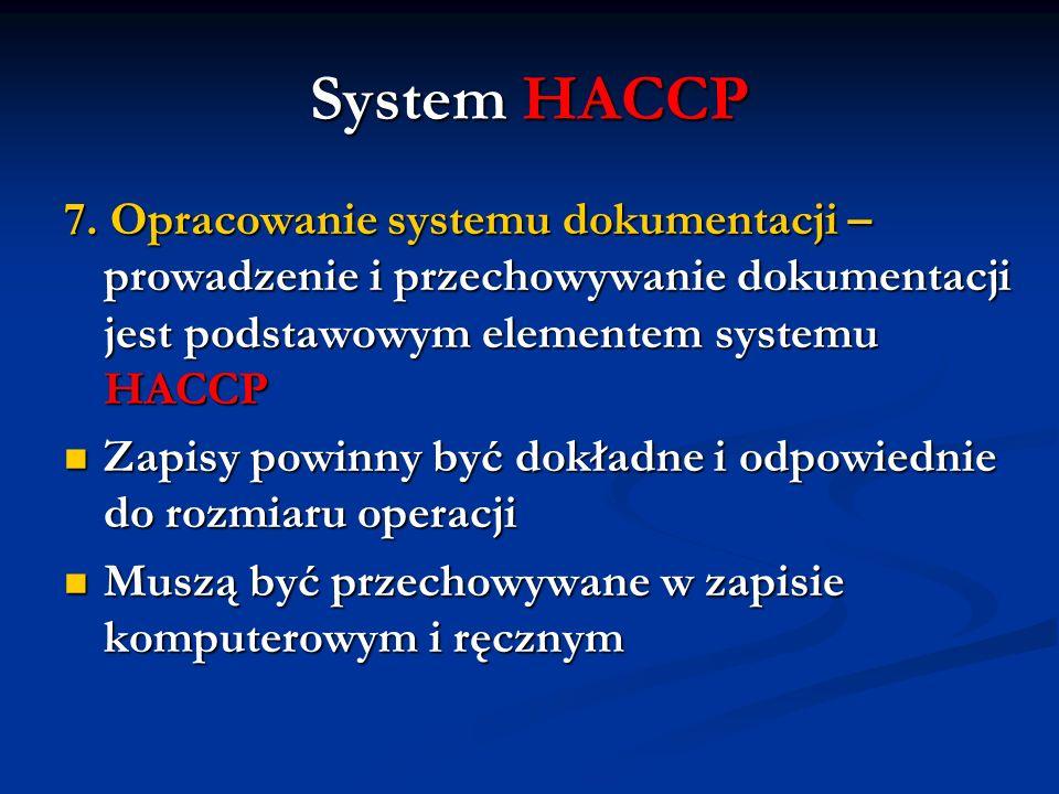 System HACCP 7. Opracowanie systemu dokumentacji – prowadzenie i przechowywanie dokumentacji jest podstawowym elementem systemu HACCP Zapisy powinny b