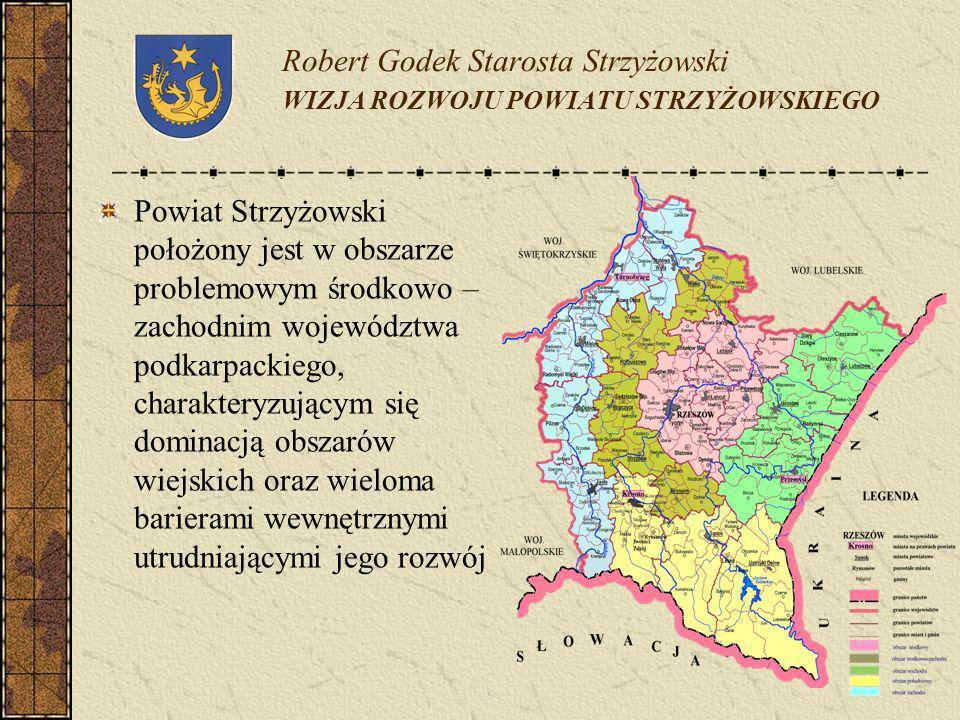 Robert Godek Starosta Strzyżowski WIZJA ROZWOJU POWIATU STRZYŻOWSKIEGO Powiat Strzyżowski położony jest w obszarze problemowym środkowo – zachodnim wo