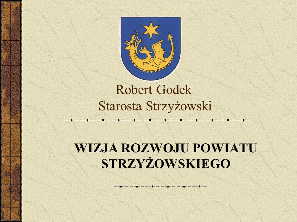 Robert Godek Starosta Strzyżowski WIZJA ROZWOJU POWIATU STRZYŻOWSKIEGO